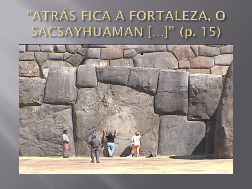 ATRÁS FICA A FORTALEZA, O SACSAYHUAMAN […] (p. 15)